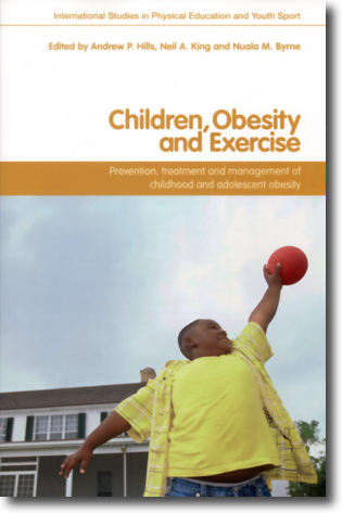 Children, Obesity and Exercise: Prevention, Treatment and Management of Childhood and Adolescent Obesity (Routledge Studies in Physical Education and Youth Sport) Andrew Hills, Neil King and Nuala Byrne