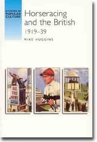 Mike Huggins Horseracing and the British 1919–39 230 sid, hft. Manchester: Manchester University Press 2003