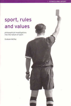 Graham McFee Sport, Rules and Values: Philosophical Investigations into the Nature of Sport 224 sid, hft. London: Routledge 2004 (Etics and Sport)