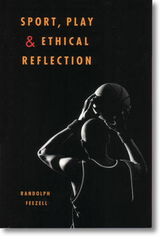 Randolph Feezell Sport, Play and Ethical Reflection 173 sidor, hft. Urbana and Chicago, IL: University of Illinois Press 2006 ISBN 978-0-252-07431-8