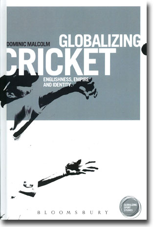 Dominic Malcolm Globalizing Cricket: Englishness, Empire and Identity 198 sidor, inb. London: Bloomsbury 2013 (Globalizing Sport Studies) ISBN 978-1-84966-527-8
