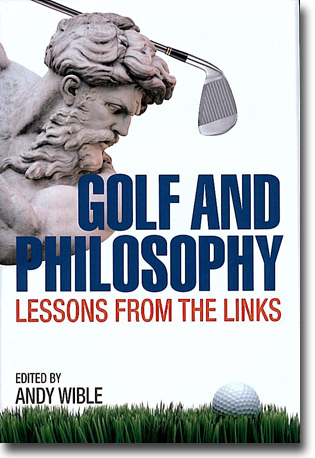 Andy Wible (red) Golf and Philosophy: Lessons from the Links 275 sidor, inb. Lexington, KY: University Press of Kentucky 2010 ISBN 978-0-8131-2594-7
