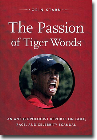 Orin Starn The Passion of Tiger Woods: An Anthropologist Reports on Golf, Race, and Celebrity Scandal 142 sidor, hft., ill. Durham, NC: Duke University Press 2011 ISBN 978-0-8223-5210-5