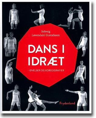 Solvaig Løvendahl Gustafsson Dans i idræt: Øvelser og koreografier 156 sidor, hft., ill. København: Frydenlund 2012 ISBN 978-87-7887-988-2