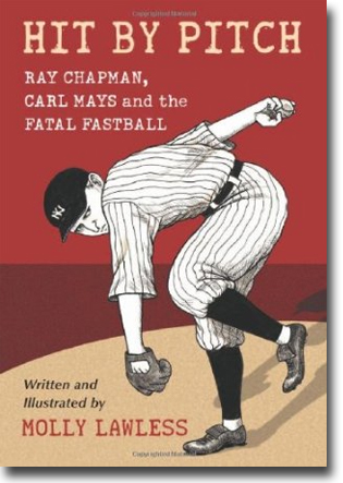 Molly Lawless Hit by Pitch: Ray Chapman, Carl Mays and the Fatal Fastball 195 sidor, hft., ill. Jefferson, NC: McFarland 2011 ISBN 978-0-7864-4609-4