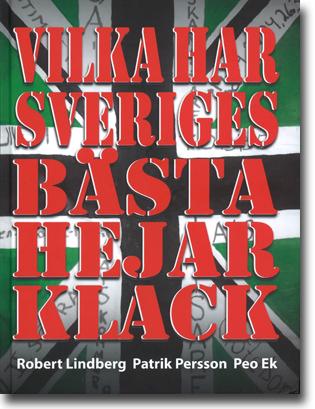 Robert Lindberg, Patrik Persson & Peo Ek Vilka har Sveriges bästa hejarklack 469 sidor, inb., ill. Göteborg: Bakaou Produktion 2012 ISBN 978-91-633-9721-9