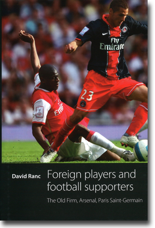 David Ranc Foreign Players and Football Supporters: The Old Firm, Arsenal, Paris Saint-Germain 184 sidor, inb. Manchester: Manchester University Press 2012 ISBN 978-0-7190-8612-0