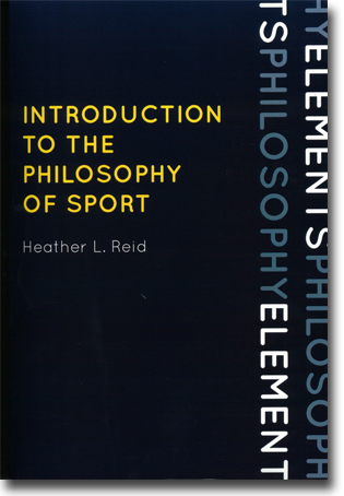 Heather L. Reid Introduction to the Philosophy of Sport 251 sidor, hft. Lanham, MD: Rowman & Littlefield 2012 (Elements of Philosophy) ISBN 978-0-7425-7061-0