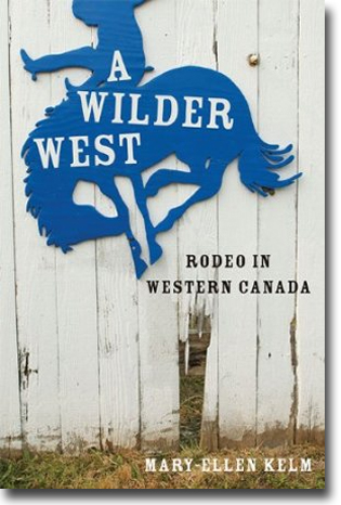 Mary-Ellen Kelm A Wilder West: Rodeo in Western Canada 296 sidor, hft., ill. Vancouver, BC: UBC Press 2011 ISBN 978-0-7748-2030-1