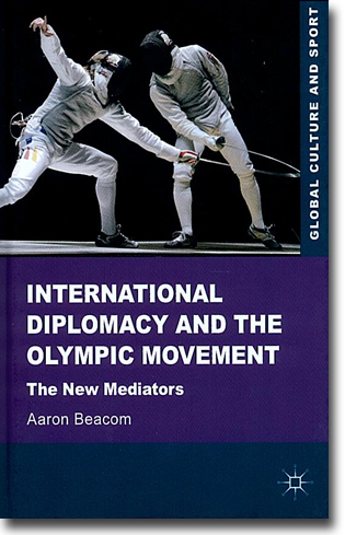 Aaron Beacom International Diplomacy and the Olympic Movement: The New Mediators 313 sidor, inb. Basingstoke, Hamps.: Palgrave Macmillan 2012 (Global Culture and Sport) ISBN 978-0-230-24106-0