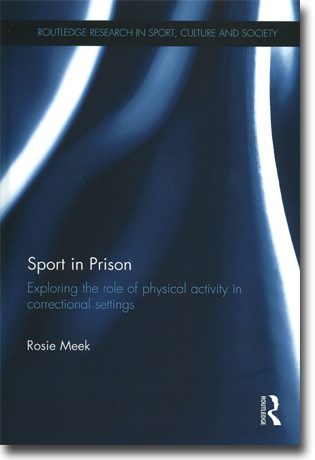 Rosie Meek Sport in Prison: Exploring the role of physical activity in correctional settings 214 sidor, inb. Abingdon, Oxon: Routledge 2014 (Routledge Research in Sport, Culture and Society) ISBN 978-0-415-85761-1