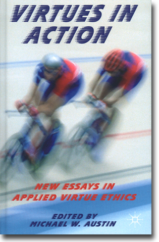 Michael W. Austin (red) Virtues in Action: New Essays in Applied Virtue Ethics 222 sidor, inb. Basingstoke, Hamps.: Palgrave Macmillan 2013 ISBN 978-1-137-28028-2