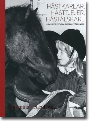 Susanna Hedenborg Hästkarlar, hästjejer, hästälskare: 100 år med Svenska Ridsportförbundet 239 sidor, inb., ill. Strömsholm: Svenska Ridsportförbundet 2013 ISBN 978-91-637-4330-6
