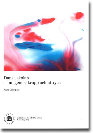 Anna Lindqvist Dans i skolan: Om genus, kropp och uttryck 165 sidor, hft. Umeå: Institutionen för estetiska ämnen, Umeå universitet 2010 (Doktorsavhandling i Pedagogiskt arbete) ISBN 978-91-7264-968-2