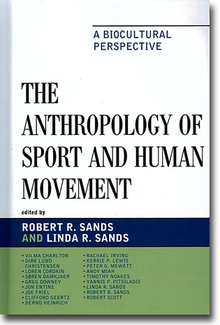 Robert R. Sands & Linda R. Sands (red) The Anthropology of Sport and Human Movement: A Biocultural Perspective 353 sidor, inb. Lanham, MD: Lexington Books 2010 ISBN 978-0-7391-2939-5