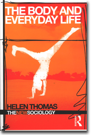 Helen Thomas The Body and Everyday Life 173 sidor, hft. Abingdon, Oxon: Routledge 2013 (The New Sociology) ISBN 978-0-415-33112-8