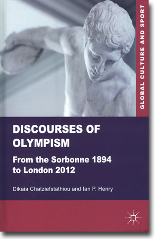 Dikaia Chatziefstathiou & Ian P. Henry Discourses of Olympism: From the Sorbonne 1894 to London 2012 305 sidor, inb. Basingstoke, Hamps.: Palgrave Macmillan 2012 (Global Culture and Sport) ISBN 978-0-230-28957-4