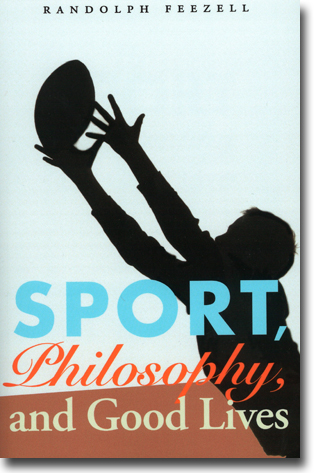 Randolph Feezell Sport, Philosophy, and Good Lives 272 sidor, hft. Lincoln, NE: University of Nebraska Press 2013 ISBN 978-0-8032-7153-1