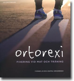 Yvonne Lin & Anatoli Grigorenko Ortorexi: Fixering vid mat och träning 159 sidor, hft. Stockholm: SISU Idrottsböcker 2014 ISBN 978-91-86323-70-7