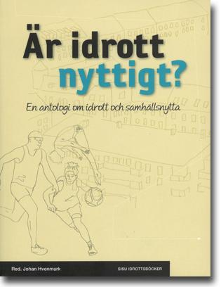 Johan Hvenmark (red) Är idrott nyttigt?: En antologi om idrott och samhällsnytta 298 sidor, hft. Stockholm: SISU Idrottsböcker 2012 ISBN 978-91-86323-42-4