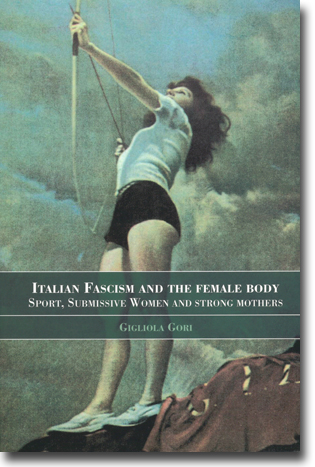 Gigliola Gori Italian Fascism and the Female Body: Sport, Submissive Women and Strong Morthers 237 sidor, hft., ill. Abingdon, Oxon: Routledge 2004 (Sport in the Global Society) ISBN 978-0-7146-8291-4