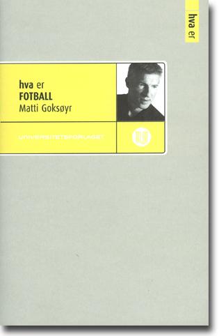 Matti Goksøyr hva er FOTBALL 158 sidor, hft. Oslo: Universitetsforlaget 2014 (hva er) ISBN 978-82-15-01762-4