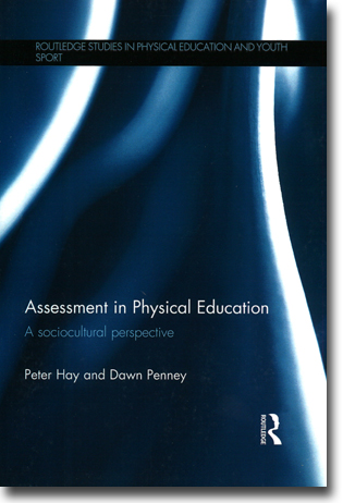 Peter Hay & Dawn Penney Assessment in Physical Education: A sociocultural perspective 150 sidor, hft. Abingdon, Oxon: Routledge 2013 (Routledge Studies in Physical Education and Youth Sport) ISBN 978-1-138-79575-4