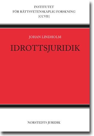 Johan Lindholm Idrottsjuridik 348 sidor, hft. Stockholm: Norstedts Juridik 2014 (Institutet För Rättsvetenskaplig Forskning) ISBN 978-91-39-01824-7
