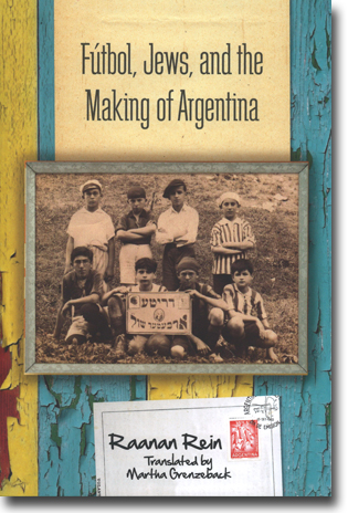Raanan Rein Fútbol, Jews, and the Making of Argentina Översättning Martha Grenzeback 226 sidor, hft., ill. Stanford, CA: Stanford University Press 2015 ISBN 978-0-8047-9341-4