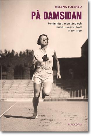 Helena Tolvhed På damsidan: Femininitet, motstånd och makt i svensk idrott 1920–1990 296 sidor, hft., ill. Göteborg: Makadam förlag 2015 ISBN 978-91-7061-185-8