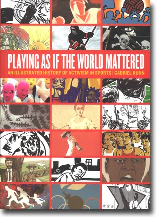 Gabriel Kuhn Playing as if the World Mattered: An Illustrated History of Activism in Sports 158 pages, hft., ill. Oakland, CA: PM Press 2015 ISBN 978-1-62963-097-7
