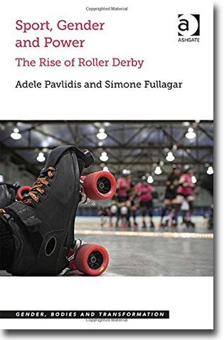 Adele Pavlidis & Simone Fullagar Sport, Gender and Power: The Rise of Roller Derby. Gender, Bodies and Transformation 208 pages, inb. Aldershot, Hamps.: Ashgate Publishing 2014 (Gender, Bodies and Transformation) ISBN 978-1-4724-1771-8