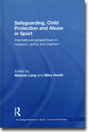 Melanie Lang & Mike Hartill (red) Safeguarding, Child Protection and Abuse in Sport: International perspectives in research, policy and practice 214 pages, inb. Abingdon, Oxon: Routledge 2015 (Routledge Research in Sport, Culture and Society) ISBN 978-0-415-82979-3
