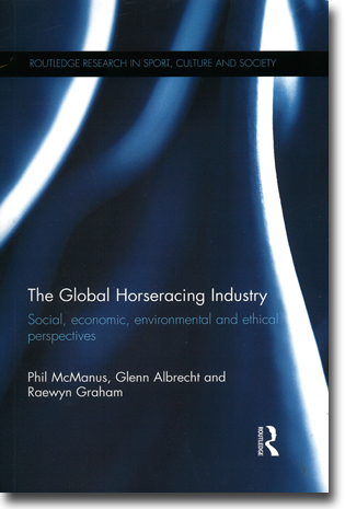 Phil McManus, Glenn Albrecht & Raewyn Graham The Global Horseracing Industry: Social, Economic, Environmental and Ethical Perspectives 242 pages, hft., ill. Abingdon, Oxon: Routledge 2013 (Routledge Research in Sport, Culture and Society) ISBN 978-0-415-63324-6