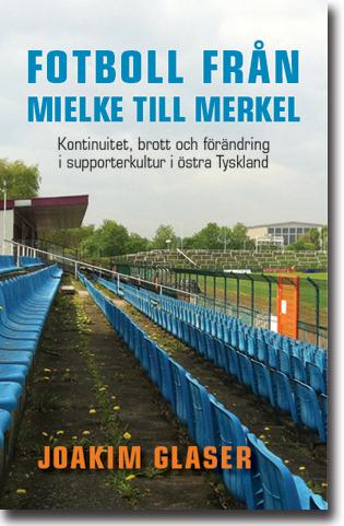 Joakim Glaser Fotboll från Mielke till Merkel: Kontinuitet, brott och förändring i supporterkultur i östra Tyskland 380 sidor, hft. Malmö: Arx Förlag 2015 ISBN 978-91-87043-61-1
