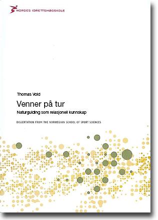 Thomas Vold Venner på tur: Naturguiding som relasjonell kunnskap 334 sidor, paperback. Oslo: Norges idrettshøgskole 2015 ISBN 978-82-502-0511-6