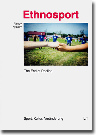 Alexey Kylasov Ethnosport: The End of Decline 132 pages, paperback. Münster: Lit Verlag 2015 ISBN 978-3-643-90654-0