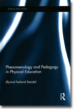 Øyvind Førland Standal Phenomenology and Pedagogy in Physical Education 169 pages, hardcover. Abingdon, Oxon: Routledge 2015 (Ethics and Sport) ISBN 978-1-138-02408-3