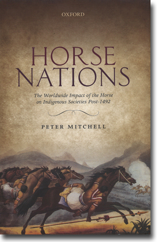 Peter Mitchell Horse Nations: The Worldwide Impact of the Horse on Indigenous Societies Post-1492 444 pages, hardcover, ill. Oxford: Oxford University Press 2015 ISBN 978-0-19-870383-9