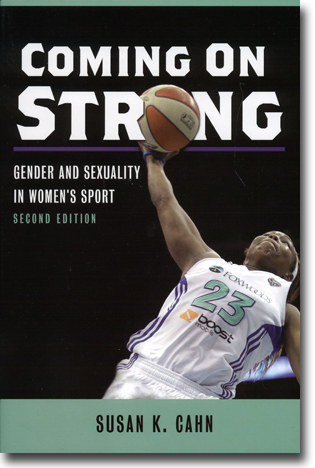 Susan K. Cahn Coming on Strong: Gender and Sexuality in Women's Sport. Second edition 395 pages, paperback, ill.. Urbana and Chicago, IL: University of Illinois Press 2015 ISBN 978-0-252-08064-7
