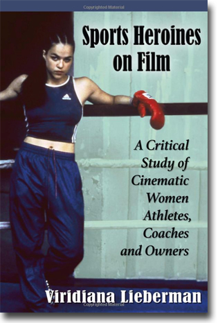 Viridiana Lieberman Sports Heroines on Film: A Critical Study of Cinematic Women Athletes, Coaches and Owners 277 pages, hft. Jefferson, NC: McFarland ISBN 978-0-7864-7661-9