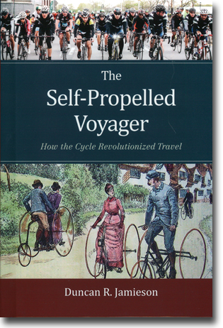 Duncan R. Jamieson The Self-Propelled Voyager: How the Cycle Revolutionized Travel 193 pages, h/c, ill. Lanham, MD: Rowman & Littlefield 2015 ISBN 978-1-4422-5370-4