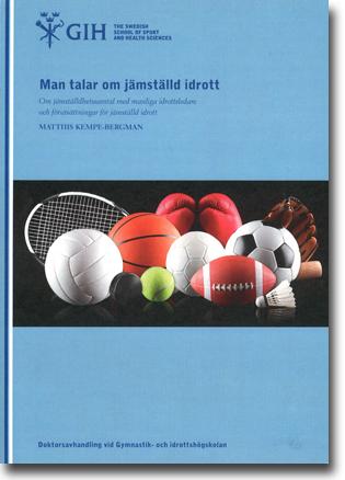 Matthis Kempe-Bergman Man talar om jämställd idrott: Om jämställdhetssamtal med manliga idrottsledare och förutsättningar för jämställd idrott 217 sidor, hft. Stockholm: Gymnastik- och idrottshögskolan, GIH 2014 ISBN 978-91-980862-1-8