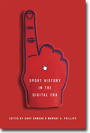 Gary Osmond & Murray G Phillips (red) Sport History in the Digital Era 279 pages, hardcover. Urbana and Chicago, IL: University of Illinois Press 2015 ISBN 978-0-252-03893-8