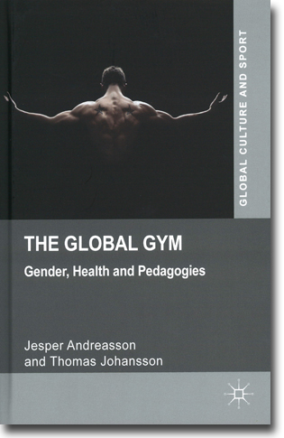 Jesper Andreasson & Thomas Johansson The Global Gym: Gender, Health and Pedagogies 198 pages, inb. Basingstoke, Hamps.: Palgrave Macmillan 2014 (Global Culture and Sport) ISBN 978-1-137-34661-2