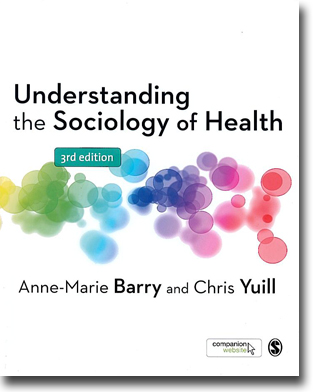 Anne-Marie Barry & Chris YuillUnderstanding the Sociology of Health: 3rd edition 359 sidor, hft., ill. London: Sage Publications 2012 ISBN 978-1-4462-0188-6
