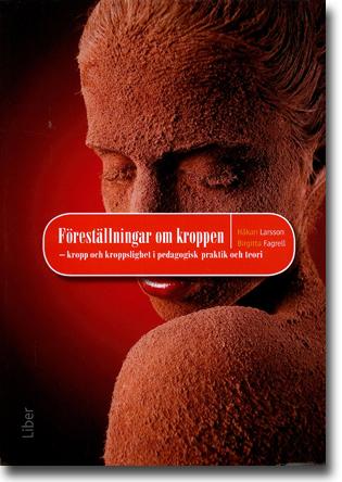 Håkan Larsson & Birgitta Fagrell Föreställningar om kroppen: Kropp och kroppslighet i pedagogisk praktik och teori 327 sidor, hft. Stockholm: Liber  2010 ISBN 978-91-47-08443-2