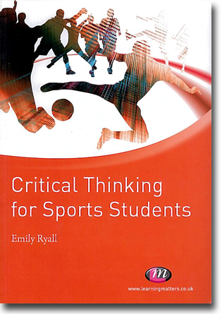 Emily Ryall Critical Thinking for Sports Students 132 sidor, hft. London: Sage Publications 2010 (Learning Matters) ISBN 978-1-84445-457-0