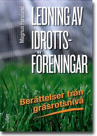 Magnus Forslund Ledning av idrottsföreningar: Berättelser från gräsrotsnivå 232 sidor, hft. Stockholm: Liber  2012 ISBN 978-91-47-09867-5