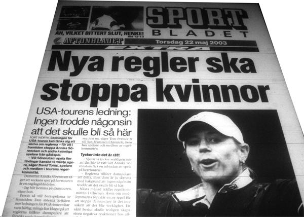 Efter den enorma massmediala uppmärksamheten kring Sörenstams utmaning mot männen ville omedelbart flera tävlingsarrangörer bjuda in henne – och fler kvinnor – till kommande tävlingar, men istället agerade internationella golfförbundet tvärtom och ville skapa nya regler som försvårade en blandning av könen. (Aftonbladet  22/5 2003)